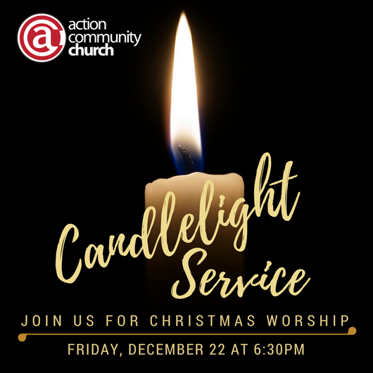 please join action community church for our annual christmas eve eve candlelight service this event is for the entire family and a great way to start the
